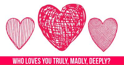 Who loves you Truly, Madly, Deeply?