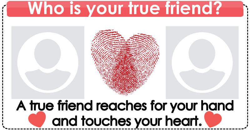 Who is your true friend?