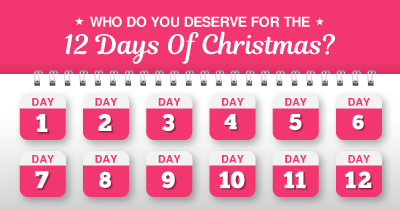 Who do you deserve for the 12 days of Christmas?