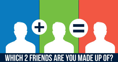 Which 2 Friends are you Made up of?