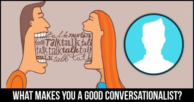 What makes you a good Conversationalist?