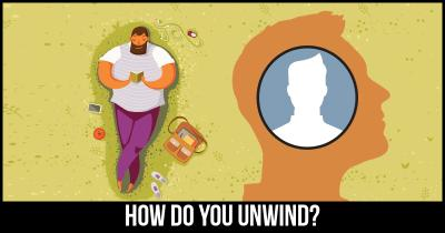 How do you Unwind?