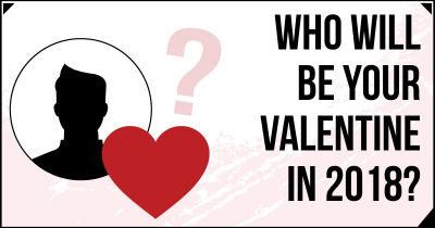 Who will be your Valentine in 2018?