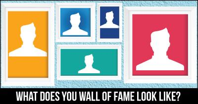 What does you Wall of Fame look like?