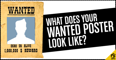 What does your Wanted Poster look like?