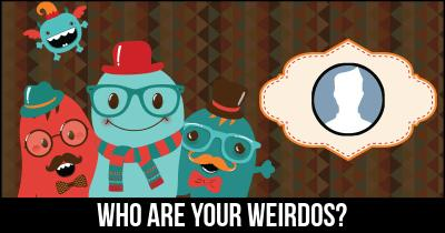 Who are your Weirdos?