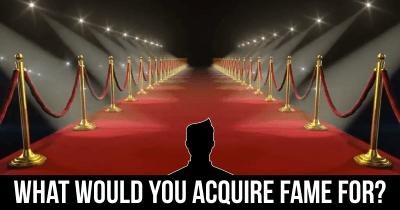 What would you acquire Fame for?