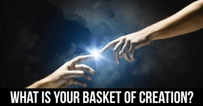What is your Basket of Creation?