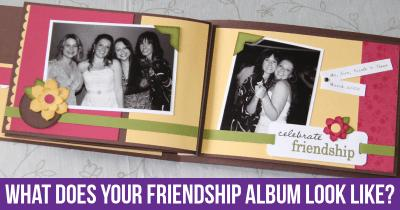 What Does Your Friendship Album Look Like?