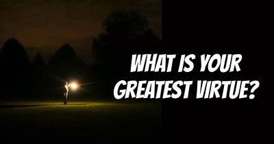 What is your greatest Virtue?