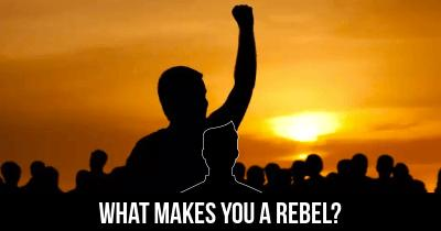 What makes you a Rebel?