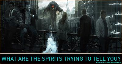 What are the Spirits trying to tell you?