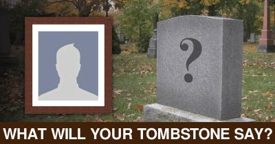 What will your Tombstone say?