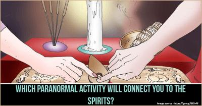 Which Paranormal activity will connect you to the spirits?