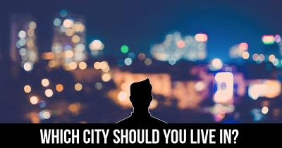Which City should you live in?