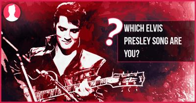 Which Elvis Presley song are you?