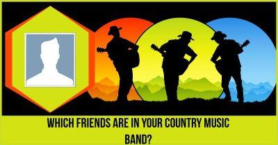 Which friends are in your Country Music Band?