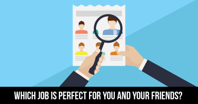 Which Job is perfect for you and your Friends?