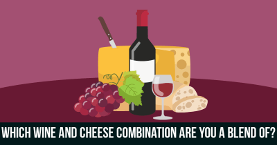 Which Wine and Cheese Combination are you a Blend of?