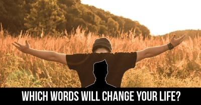 Which Words will change your Life?