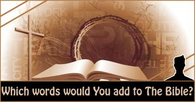 Which words would You add to The Bible?