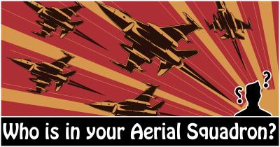 Who is in your Aerial Squadron?