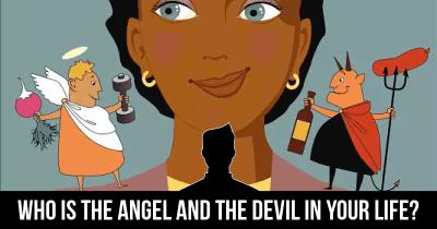 Who is the Angel and the Devil in your Life?