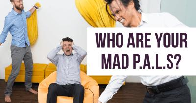 Who are your Mad P.A.L.S?