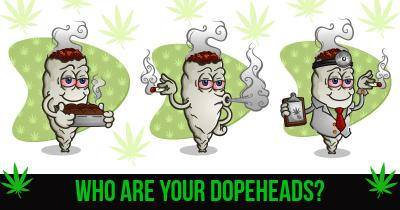 Who are your Dopeheads?