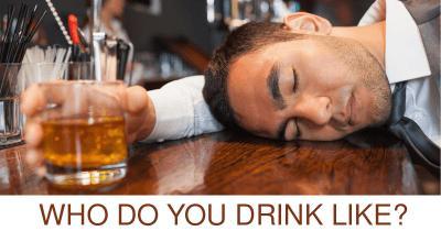 Who do you drink like?