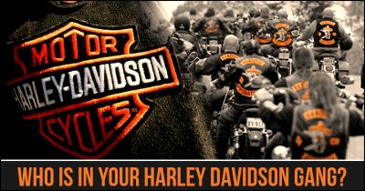 Who is in your Harley Davidson Gang?