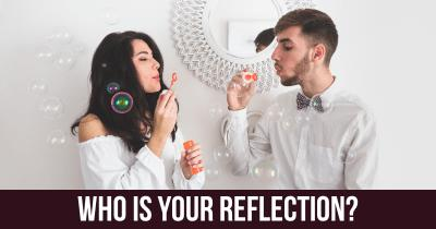 Who is your reflection?