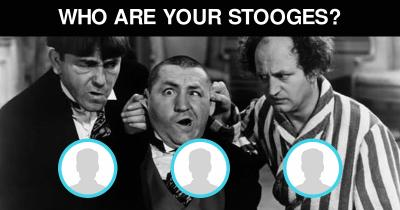 Who are Your Stooges?