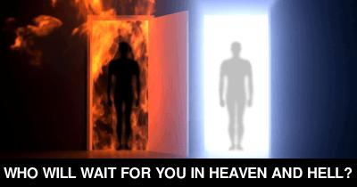 Who will wait for you in heaven and hell?