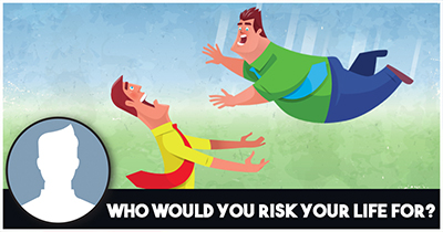 Who would you Risk your Life for?