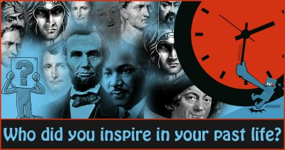 Who did you inspire in your past life?