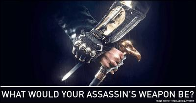 What would your Assassin's Weapon be?