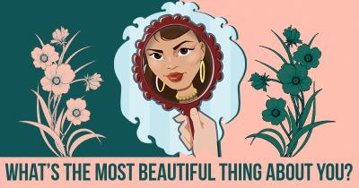 What's the most Beautiful thing about you?