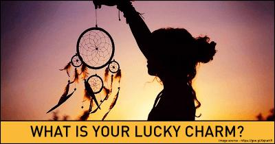 What is your Lucky Charm?