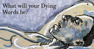 What will your Dying Words be?