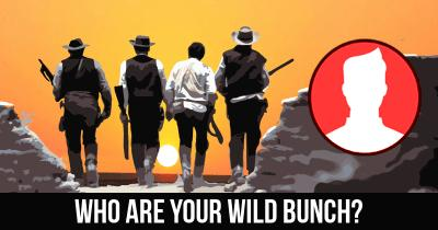 Who are your Wild Bunch?
