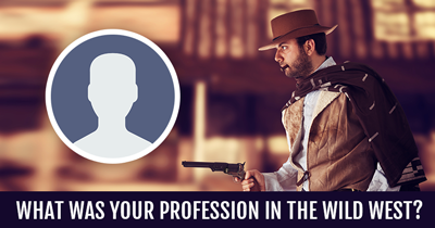 What was your profession in the wild west?