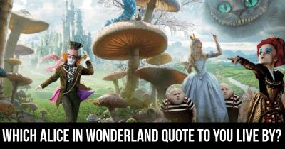 Which Alice in Wonderland quote to you live by?