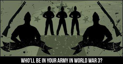 Who will be in your Army in World War 3?