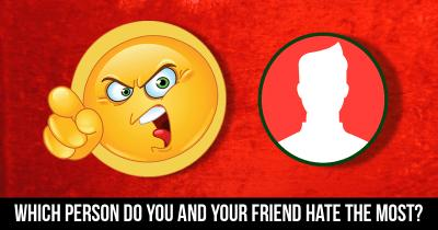 Which Person do You and your Friend Hate the Most?