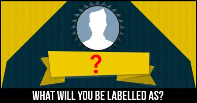 What will you be Labelled as?