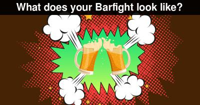 What does your Barfight look like?