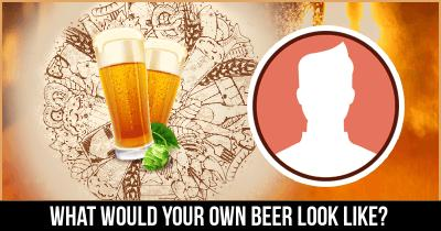 What would Your own Beer look like?