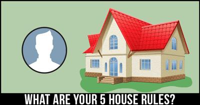 What are your 5 House Rules?