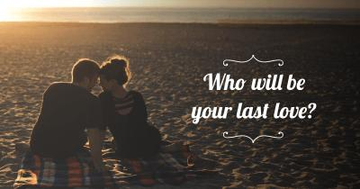 Who will be your last love?